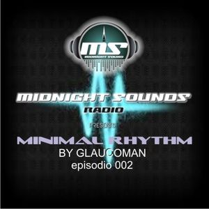 The MidNight Sounds Radio pres. Minimal Rhythm by Glaucoman episodio 002