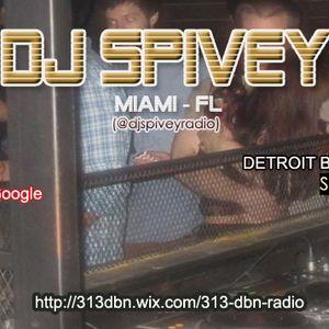 313 DBN Radio - Guest DJ Spivey (Miami - Florida) [SUN APRIL 02. 2017]