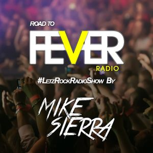 Mike Sierra Presents: ROAD TO FEVER #LetzRockRadioShow