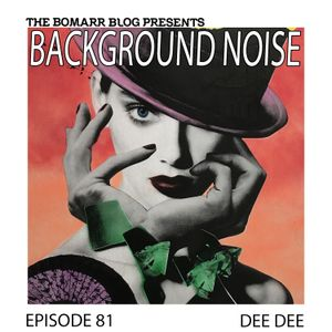 The Bomarr Blog Presents: The Background Noise Podcast Series, Episode 81: Dee Dee