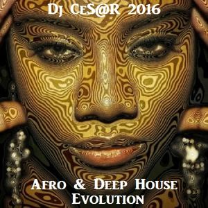Afro & Deep House Evolution By Dj CeS@R From Argentina