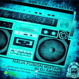 NAIJA FUSION MIXTAPE...DJ ABONITO @ DON FAMILY
