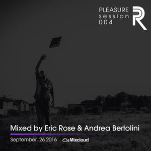 Eric Rose & Andrea Bertolini - Pleasure Session 004