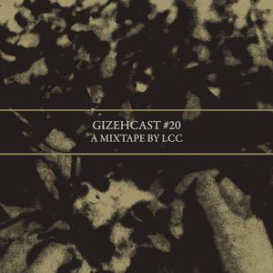 Gizehcast #20 / A Mixtape by LCC