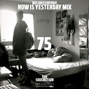 """""""Now is yesterday"""" Mix by MELODIESINFONIE Souldiction75"""