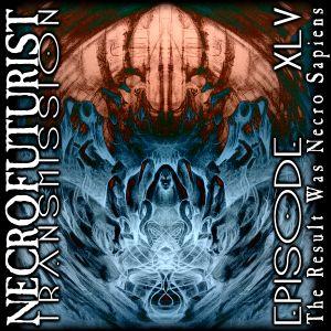 Necrofuturist Transmission #45 - The Result Was Necro Sapiens