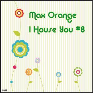 Max Orange - I House You #8