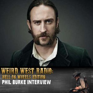 Phil Burke Interview – 'Hell on Wheels' Riding the Rails Finale Special