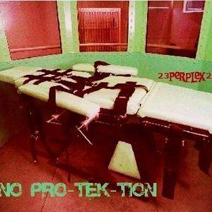 No ProTekTion - SCH4LL THER4PIE