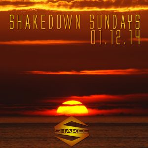 SHAKEDOWN SUNDAYS JAN. 12th 2014