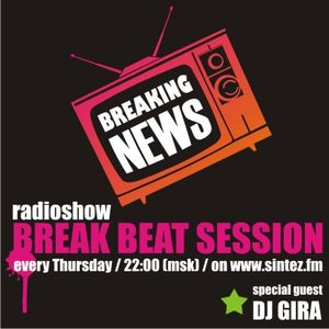DJ GIRA - GUEST MIX FOR BREAKING NEWS radioshow  BREAKBEAT session ON SINTEZ.FM RADIO