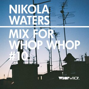 Nikola Waters - Mix For Whopwhop #10