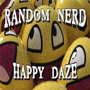 Random Nerd - Happy Daze (8.4.2015)