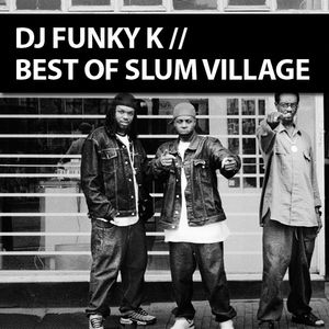 DJ FUNKY K // MIX BEST OF SLUM VILLAGE