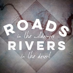 "9-11-16 ""Roads In The Wilderness. Rivers in the Desert"" (Fall Kick-Off)"