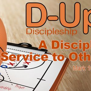 D-UP: A SERIES ON DISCIPLESHIP: A Disciple's Service to Others (Audio)