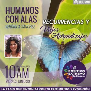 HUMANOS CON ALAS CON VERONICA SANCHEZ - 06-29-2018-RECURRENCIAS Y VIEJOS APRENDIZAJES