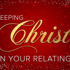 Keeping Christ in Your Relating