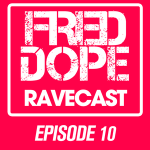 Fred Dope RaveCast - Episode #10