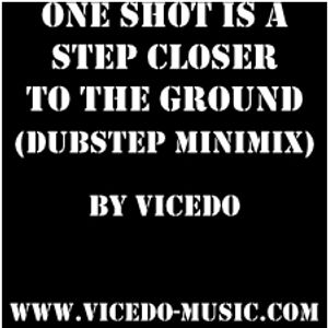 Vicedo - One Shot Is A Step To The Ground (Dubstep Minimix)