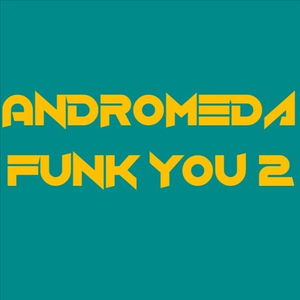Andromeda - Funk You 2 - 2hr Dj Set - 2017 - Funky PsyTrance