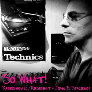 So What Radioshow 62/John Federico AKA Dj Spaceboy [4th Resident]