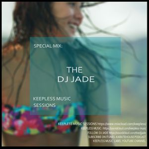 THE DJ JADE SPECIAL GUEST MIX -KEEPLESS MUSIC SESSIONS