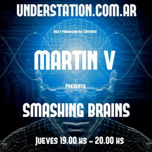 Radio Show emitido en www.understation.com.ar MARTIN V - SMASHING BRAINS ACT 06