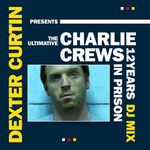 Dexter Curtin Presents The Charlie Crews 12 Years In Prison DJ Mix November 2012