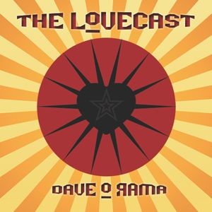 The Lovecast with Dave O Rama - September 3, 2011