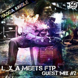 L_X_A meets FTP - Summer Mix #2