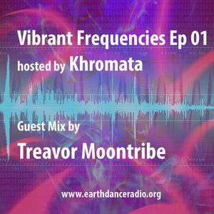Khromata presents Vibrant Frequencies Ep. 01 w/ Guest Mix by Treavor Moontribe in second hour on EDR