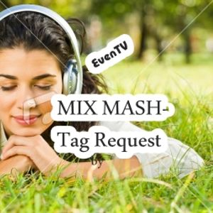 MIX MASH-Tag  Request -your song can be here
