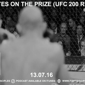 EPISODE 22: Eyes On The Prize (UFC 200 Review)
