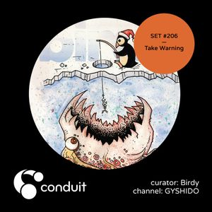 Conduit Set #206   Take Warning (curated by Birdy) [GYSHIDO]
