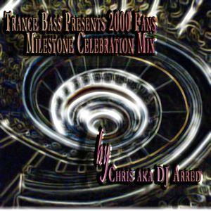 Trance Bass Presents 2000 Fans Milestone Celebration Mix By Chris aka DJ Arred