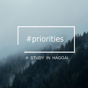 November 13th, 2016 A Study In Haggai: Priorities, Week Two