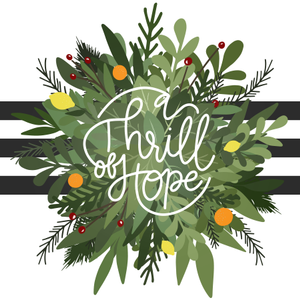 A Thrill of Hope – 12/11/16 – week 1