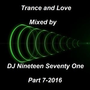 Trance and Love Mixed by DJ Nineteen Seventy One Part 7 - 2016