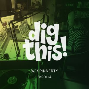 [BFF] Dig This! (w/ Spinnerty) 3/20/14