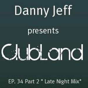 """Danny Jeff presents 'ClubLand' EP. 34 Part 2 """"Late Night Mix"""""""