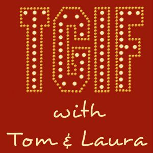 """TGIF - with Tom & Laura"" - Episode 29 (Air Date: 10/23/2015)"