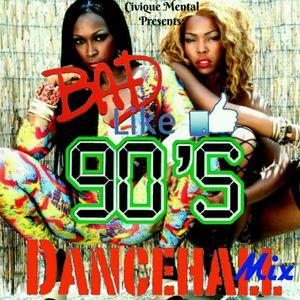 BAD LIKE 90's DANCEHALL