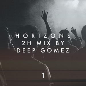 HORIZONS. 2h mix by DEEP GOMEZ. EP.1