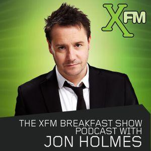 The Xfm Breakfast Show with Jon Holmes - Podcast 19