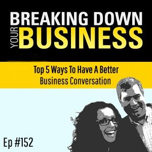 Top 5 Ways To Have A Better Business Conversation w/ Chris Thompson