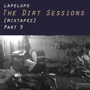Lapelupo - The Dirt Sessions [mixtapez] - Part 5