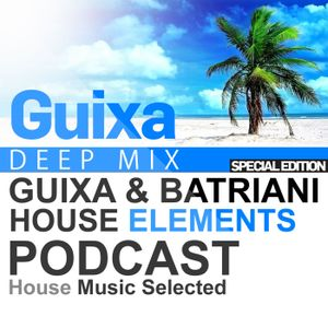 House Elements Podcast 004 - GUIXA DEEP MIX (Special Edition)