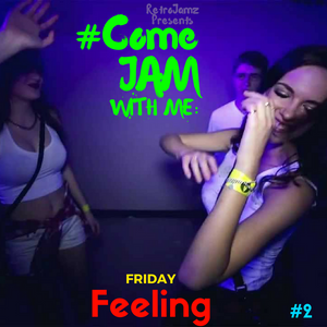 RetroJamz Presents #ComeJamWithMe: Friday Feeling #2 (House, RnB, EDM, Club Mix)