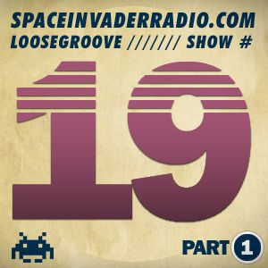 Loosegroove on Space Invader Radio Show #19 Part 1